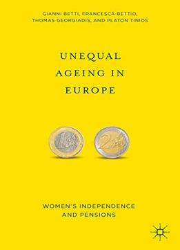 Download ebook Unequal Ageing In Europe: Women's Independence & Pensions