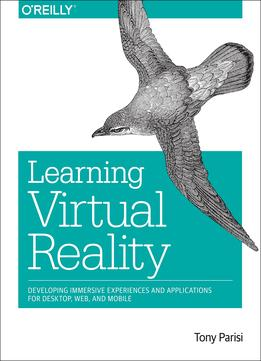 Download ebook Learning Virtual Reality: Developing Immersive Experiences & Applications For Desktop, Web, & Mobile