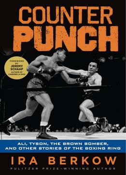 Download Counterpunch: Ali, Tyson, The Brown Bomber, & Other Stories Of The Boxing Ring