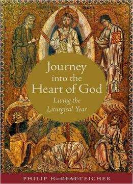 Download ebook Journey Into The Heart Of God: Living The Liturgical Year