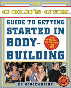 Download ebook The Gold's Gym Guide to Getting Started in Bodybuilding