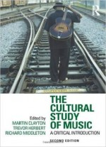 The Cultural Study Of Music: A Critical Introduction, 2nd Edition