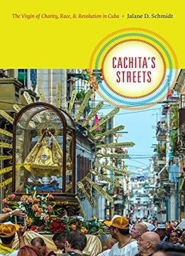 Download ebook Cachita's Streets: The Virgin Of Charity, Race, & Revolution In Cuba