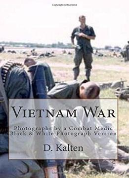 Download ebook Vietnam War: Photographs By A Combat Medic Black & White Photograph Version
