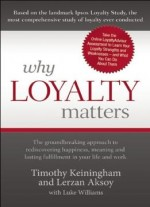 Why Loyalty Matters: The Groundbreaking Approach To Rediscovering Happiness, Meaning And Lasting Fulfillment In…