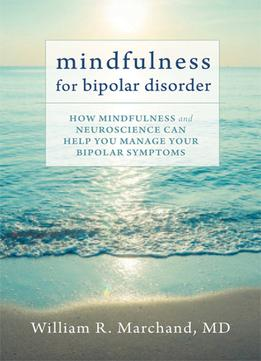 Download ebook Mindfulness For Bipolar Disorder: How Mindfulness & Neuroscience Can Help You Manage Your Bipolar Symptoms
