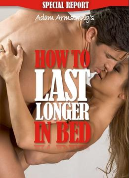 Download ebook How To Last Longer In Bed