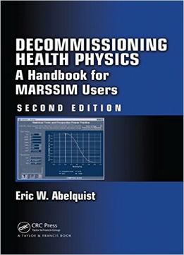 Download ebook Decommissioning Health Physics: A Handbook For Marssim Users (2nd Edition)