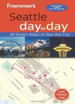 Frommer's Seattle Day By Day (3rd Edition)