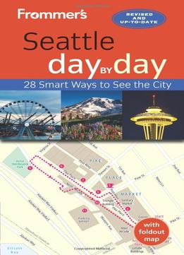 Download Frommer's Seattle Day By Day (3rd Edition)