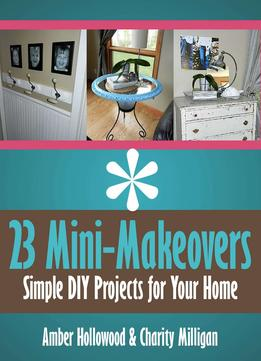 Download ebook 23 Mini-makeovers: Simple Diy Projects For Your Home