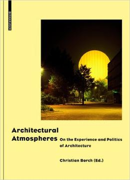 Download Architectural Atmospheres: On The Experience & Politics Of Architecture