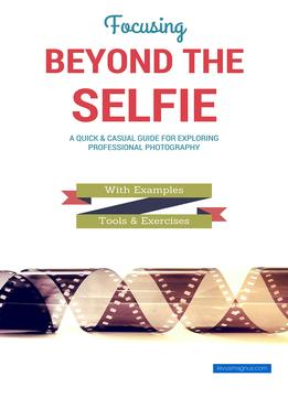 Download ebook Focusing Beyond The Selfie: A Quick & Casual Guide For Exploring Professional Photography