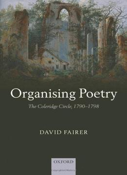 Download ebook Organising Poetry: The Coleridge Circle, 1790-1798