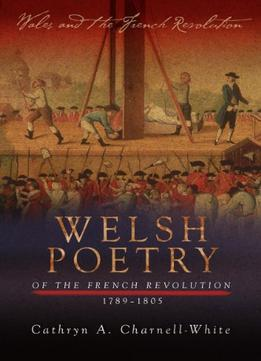 Download ebook Welsh Poetry Of The French Revolution, 1789-1805