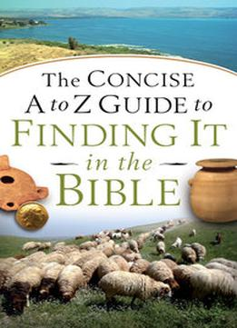 Download ebook The Concise A To Z Guide To Finding It In The Bible