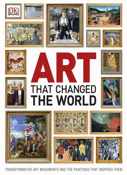 Download Art That Changed The World: Transformative Art Movements & The Paintings That Inspired Them