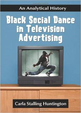 Download Black Social Dance In Television Advertising: An Analytical History