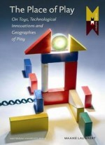 The Place Of Play: Toys And Digital Cultures (mediamatters)