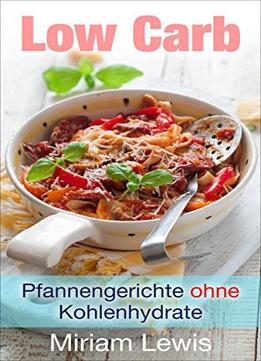 Download Low Carb: Pfannengerichte Ohne Kohlenhydrate