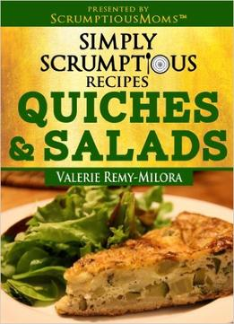 Download ebook Simply Scrumptious Recipes, Quiches & Salads