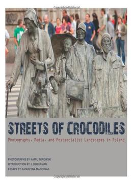 Download ebook Streets Of Crocodiles: Photography, Media, & Postsocialist Landscapes In Poland