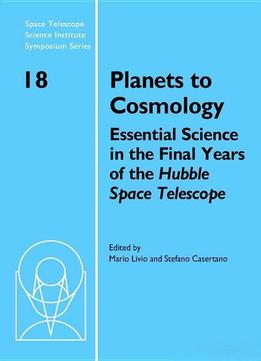 Download Planets To Cosmology: Essential Science In The Final Years Of The Hubble Space Telescope