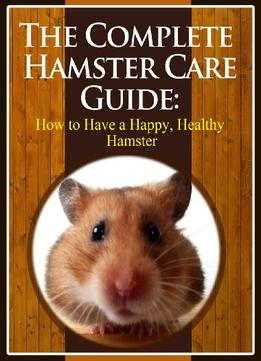 Download The Complete Hamster Care Guide: How To Have A Happy, Healthy Hamster