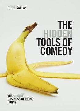 Download ebook The Hidden Tools Of Comedy: The Serious Business Of Being Funny
