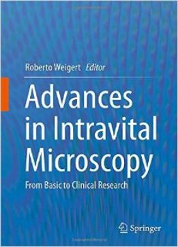 Download ebook Advances In Intravital Microscopy: From Basic To Clinical Research