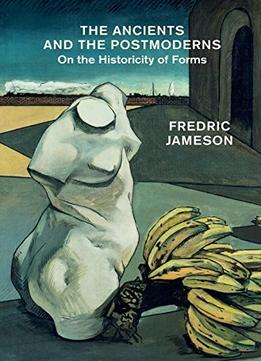 Download ebook The Ancients & The Postmoderns: On The Historicity Of Forms