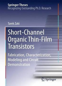 Download ebook Short-channel Organic Thin-film Transistors: Fabrication, Characterization, Modeling & Circuit Demonstration