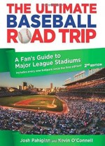 Ultimate Baseball Road Trip: A Fan's Guide To Major League Stadiums, 2nd Edition