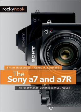 Download ebook The Sony A7 & A7r: The Unofficial Quintessential Guide