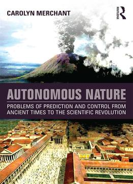 Download ebook Autonomous Nature: Problems Of Prediction & Control From Ancient Times To The Scientific Revolution