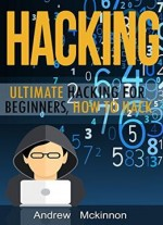 Hacking: Ultimate Hacking For Beginners, How To Hack