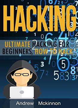 Download Hacking: Ultimate Hacking For Beginners, How To Hack