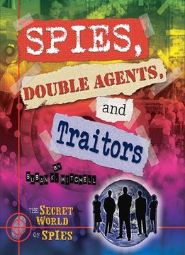 Download Spies, Double Agents, & Traitors (secret World Of Spies) By Susan K. Mitchell