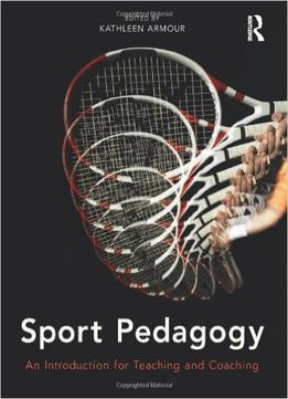 Download Sport Pedagogy: An Introduction For Teaching & Coaching