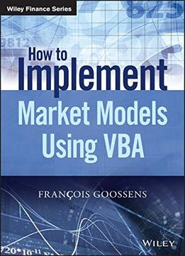 Download ebook How To Implement Market Models Using Vba