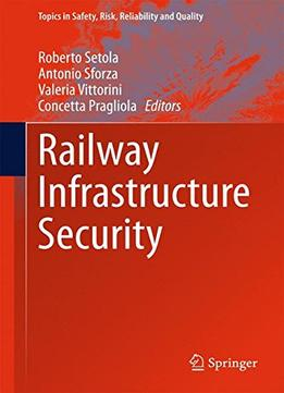 Download ebook Railway Infrastructure Security (topics In Safety, Risk, Reliability & Quality)