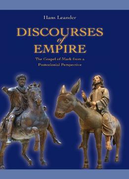 Download ebook Discourses Of Empire: The Gospel Of Mark From A Postcolonial Perspective