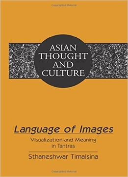 Download ebook Language Of Images: Visualization & Meaning In Tantras