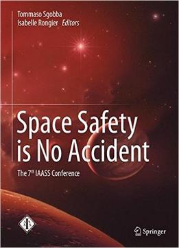 Download Space Safety Is No Accident: The 7th Iaass Conference