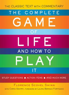Download The Complete Game Of Life & How To Play It: The Classic Text With Commentary, Study Questions, Action Items, & Much More