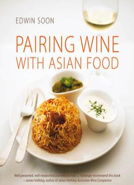 Download ebook Pairing Wine With Asian Food