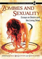 Zombies And Sexuality: Essays On Desire And The Walking Dead