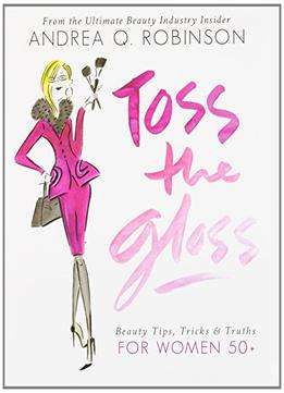 Download Toss The Gloss: Beauty Tips, Tricks & Truths For Women 50+