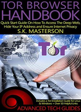 Download ebook Tor Browser Handbook: Quick Start Guide On How To Access The Deep Web, Hide Your Ip Address & Ensure Internet Privacy