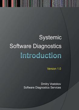 Download Systemic Software Diagnostics: An Introduction (software Diagnostics Services Seminars)